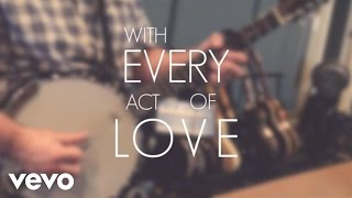With every act of love