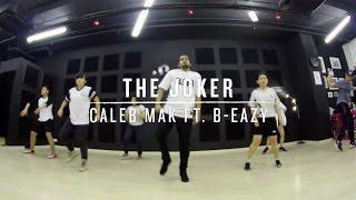 The Joker (Caleb Mak ft. B-Eazy)   Daniel Choreography