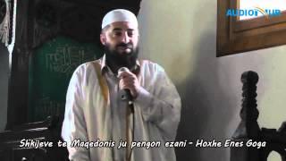 Shkijeve të Maqedonisë u pengon ezani - Hoxhë Enes Goga