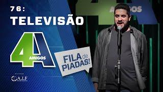 FILA DE PIADAS - TELEVISÃO - #76