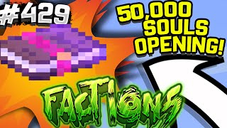 50,000 SOULS OPENING! | Minecraft FACTIONS #429