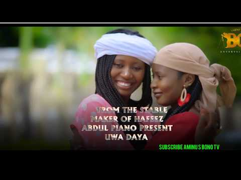 UWA DAYA by ABDUL PIANO ft hawwa ayawa and mommy gombe