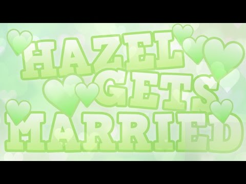 ● Hazel Gets Married! ● (Entertainment Purposes ONLY)
