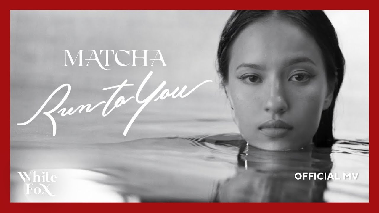MATCHA (มัจฉา) - Run To You [Official MV]