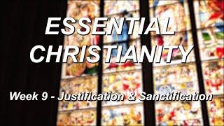 Essential Christianity – Week 9 – Justification & Sanctification