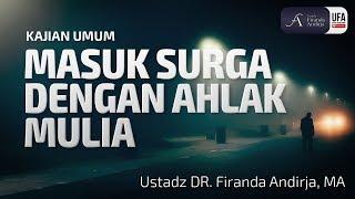 Download Video Kajian : Masuk Surga Dengan Ahlak Mulia - Ustadz DR. Firanda Andirja, MA MP3 3GP MP4