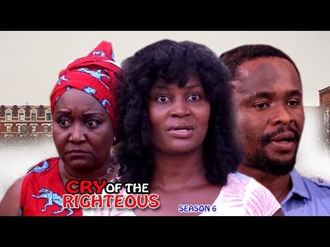 Cry Of The Righteous Season 6- 2017 Latest Nigerian Nollywood Movie