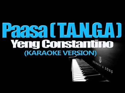 PAASA (T. A. N. G. A.) - Yeng Constantino (KARAOKE VERSION)