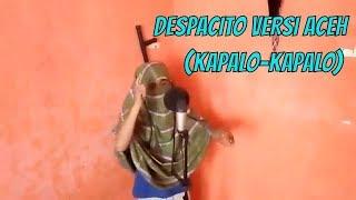 Despacito Versi Aceh  (kapalo-kapalo)
