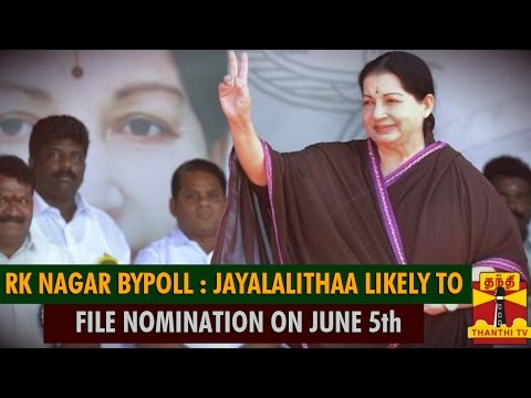 R K Nagar Bypoll   Jayalalithaa Likely To File Nomination On June 5th   Thanthi TV