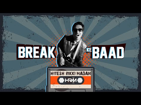 Break Ke Baad - Hitesh Rikki Madan | Official Music Video | Artist Aloud