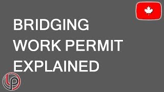Bridging work permit: what it is and when to apply. LP Group Canada