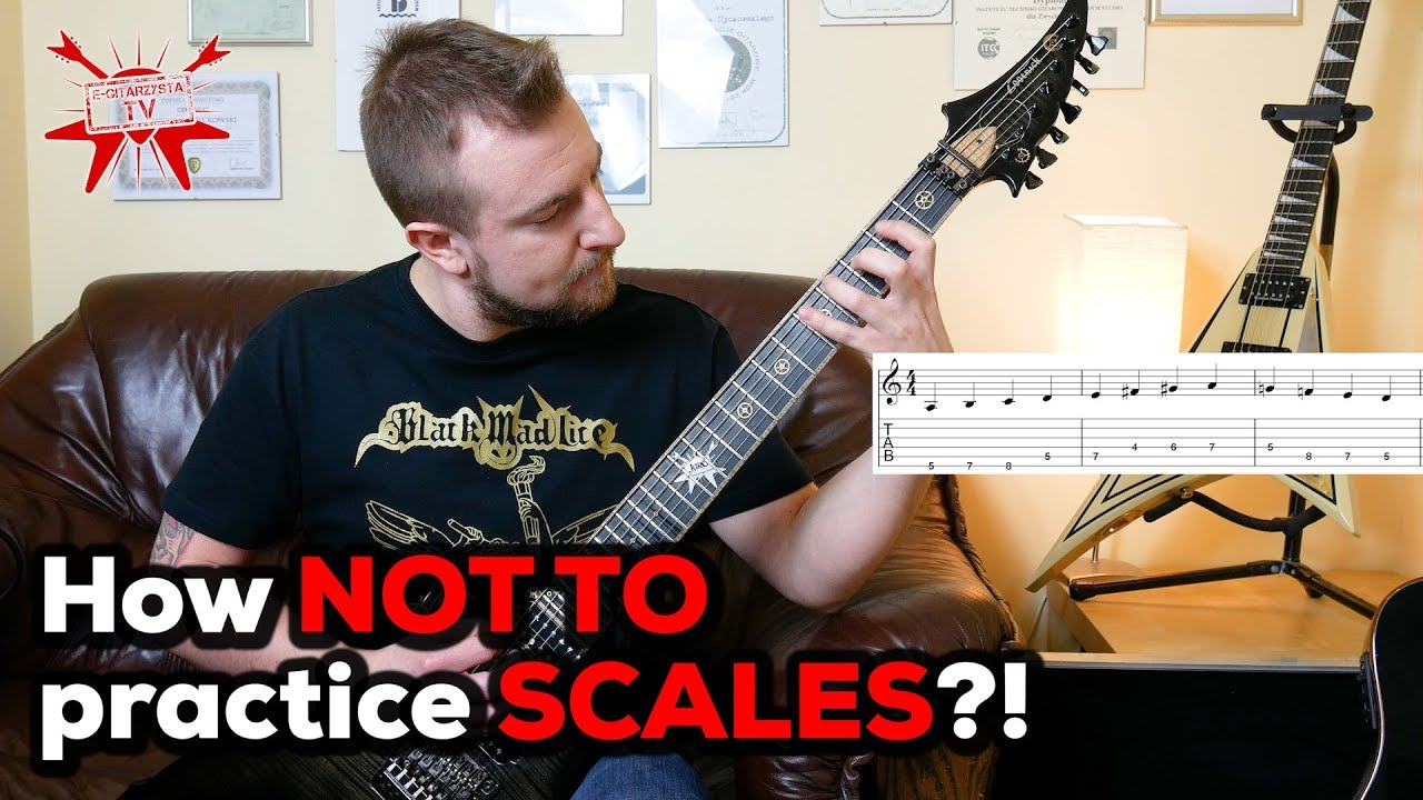 How NOT TO practice SCALES on guitar (and not only)?! – e-gitarzystaTV