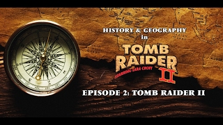 History & Geography in Tomb Raider - Episode 2: Tomb Raider II
