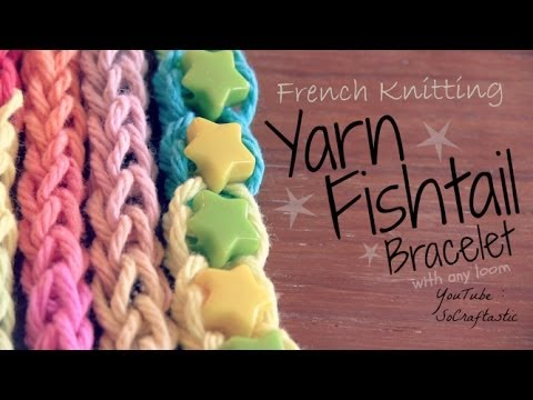 French Knitting : Yarn Fishtail Friendship Bracelet – How To – with Rainbow Loom (Or any Loom)