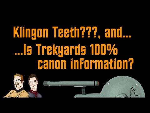 Klingons teeth??... and Is Trekyards 100% Canon Information? - Captains StarLog March 3rd, 2017