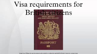 Visa requirements for British citizens are administrative entry restrictions by the authorities of other states placed on citizens of the United Kingdom. In 2014 ...