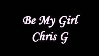 Download Lagu Be My Girl- Chris G Mp3