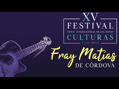 XV Festival Internacional de las Culturas y las Artes Fray Matías de Córdova