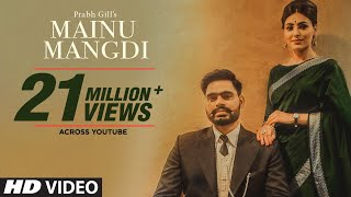 Video Mainu Mangdi: Prabh Gill | Official Video Song | Desi Routz | Maninder Kailey | Latest Punjabi Songs MP3, 3GP, MP4, WEBM, AVI, FLV Juni 2018