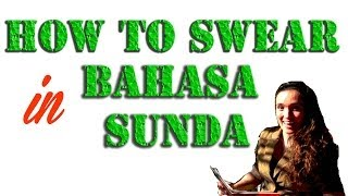 Learn how to swear in Sundanese (Bahasa Sunda) one of the local languages of Indonesia. They have some very nice bad words for you to use. Enjoy!