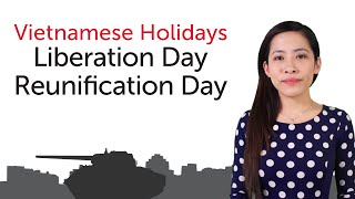 Learn Vietnamese Holidays - Liberation Day/Reunification Day - Ngày Giải Phóng Miền Nam