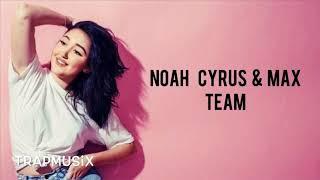 Noah Cyrus & MAX - Team (Lyric/Lyrics Video)