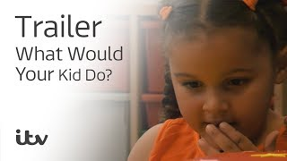 ITV - What Would Your Kid Do?