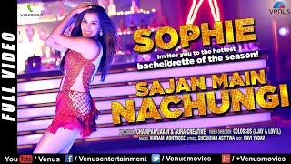 Sajan Main Nachungi - Sophie's Hot Bachelorette | Latest HD | Singles Top Chart EPISODE 16
