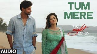 Tum Mere Full Audio Song ONE NIGHT STAND Sunny Leone Anuj Virwani