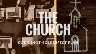 The Church: God's Not-So Perfect Plan
