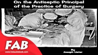On the Antiseptic Principle of the Practice of Surgery Full Audiobook by Joseph LISTER