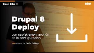 XI Openbiko: Drupal 8 Deploy con capistrano y gestion de la config - David Gallego