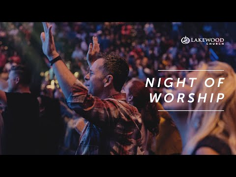 Night of Worship and Prayer | Lakewood Church