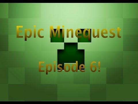 Epic Minequest! Episode 6