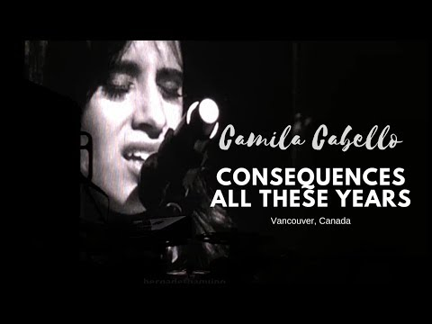 Video Consequences x All These Years - Camila Cabello (Vancouver, Canada) download in MP3, 3GP, MP4, WEBM, AVI, FLV January 2017