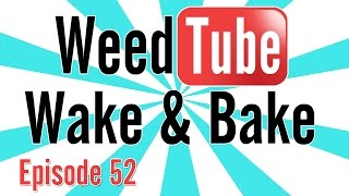 WEEDTUBE WAKE & BAKE! - (Episode 52) by Strain Central