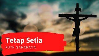 Ruth Sahanaya -TETAP SETIA with lyric.flv