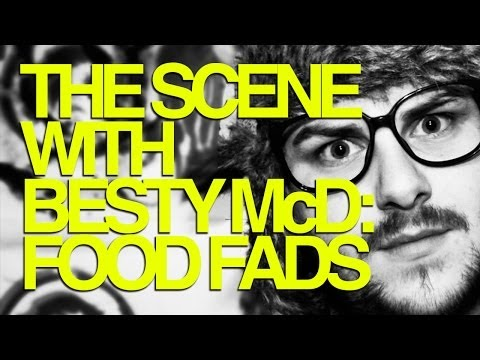 The Scene With Besty McD: Food Fads