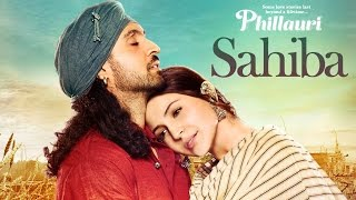Nonton Phillauri   Sahiba Video Song   Anushka Sharma  Diljit Dosanjh  Anshai Lal   Shashwat   Romy   Pawni Film Subtitle Indonesia Streaming Movie Download
