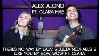Theres No Way by Lauv & Julia Michaels & Like You by Bow Wow ft. Ciara | Alex Aiono ft. Clara Mae