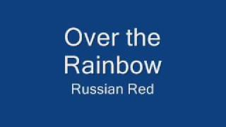 Russian Red - Over the Rainbow