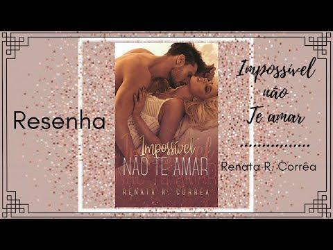 Resenha - Impossível não te amar  - Renata R. Corrêa
