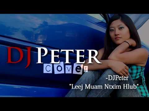 Leej Muam Ntxim Hlub  - DJPeter Cover (видео)