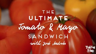 The Ultimate Tomato & Mayo Sandwich with José Andrés
