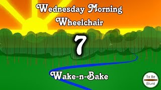 Wednesday Morning Wheelchair Wake-n-Bake #7 by  To Be Blunt