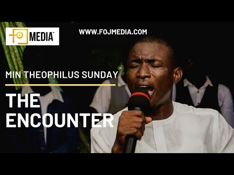 Min. Theophilus Sunday - The Encounter