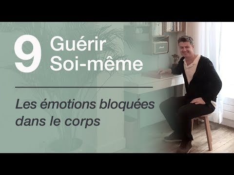 09 Guérir soi même - Les émotions bloquées dans le corps
