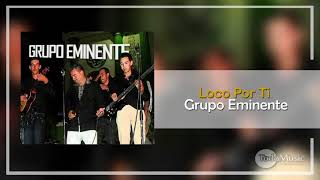 Grupo Eminente  Loco Por Ti Audio