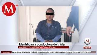 Noticias sobre la conductora del tráiler en la México-Toluca